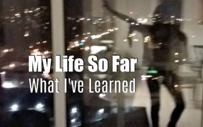 My Life So Far (What I've Learned)